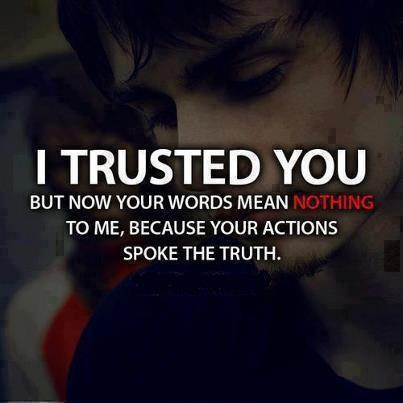 I trusted you but now your words mean nothing to me, because your actions spoke the truth Picture Quote #1