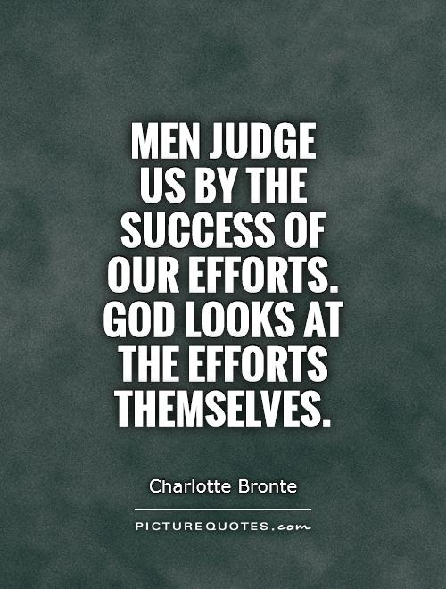 Men judge  us by the success of our efforts. God looks at the efforts themselves Picture Quote #1