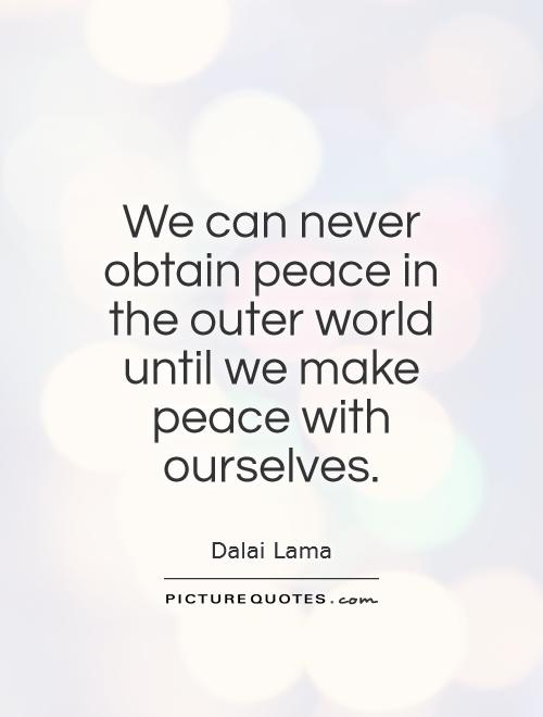 We can never obtain peace in the outer world until we make peace with ourselves Picture Quote #1