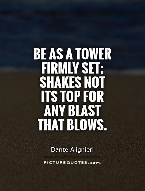 Be as a tower firmly set; Shakes not its top for any blast that blows Picture Quote #1
