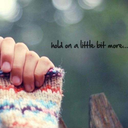 Hold on a little bit more Picture Quote #1