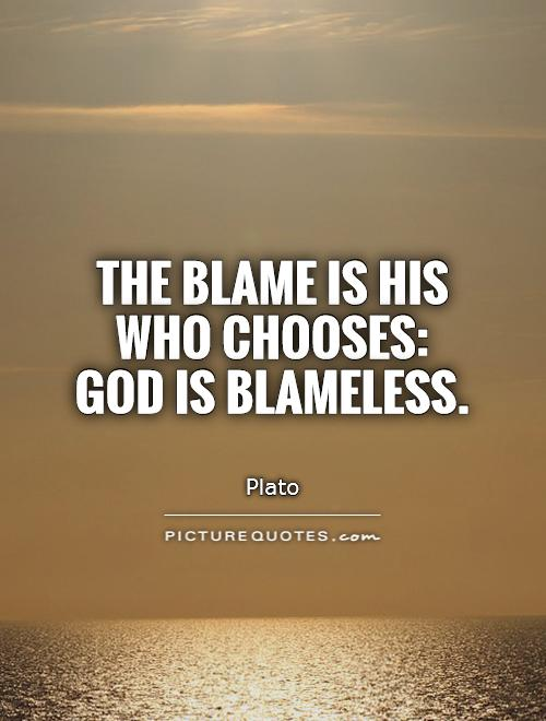 The blame is his who chooses: God is blameless Picture Quote #1