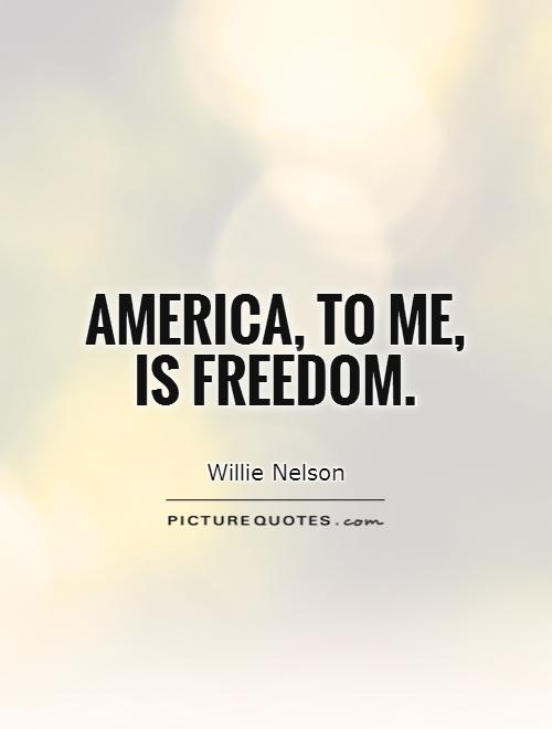 America, to me, is freedom Picture Quote #1