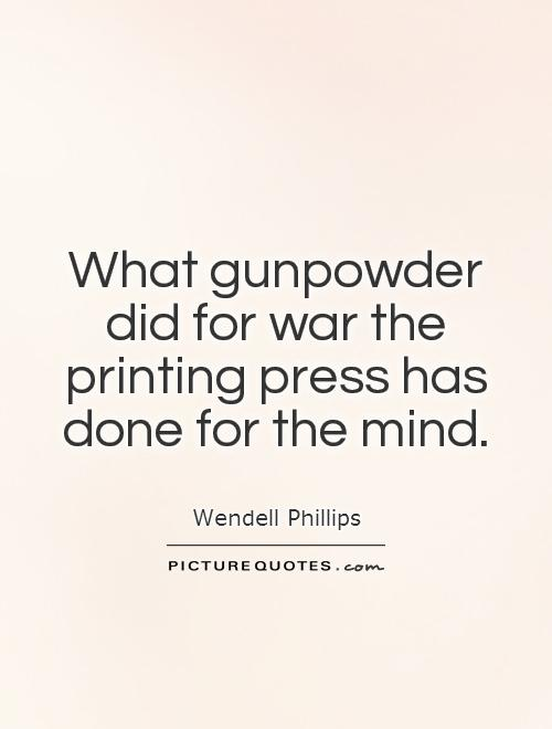 What gunpowder did for war the printing press has done for the mind Picture Quote #1