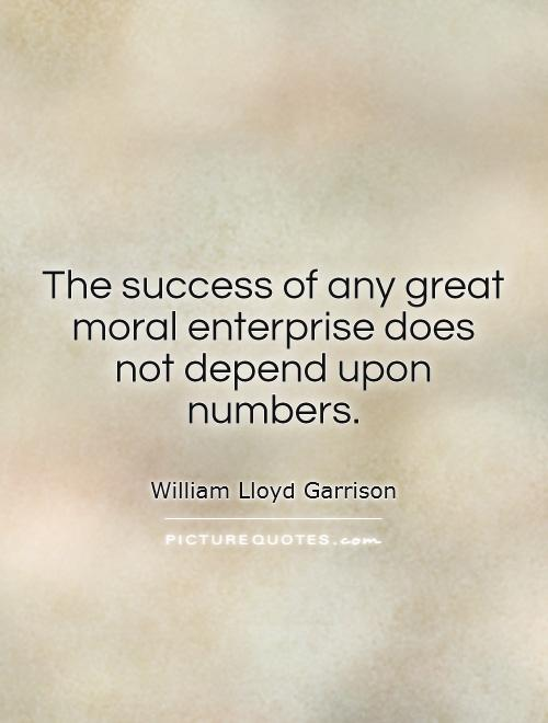 The success of any great moral enterprise does not depend upon numbers Picture Quote #1