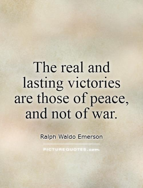 The real and lasting victories are those of peace, and not of war Picture Quote #1