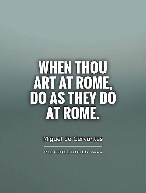 When thou art at Rome, do as they do at Rome Picture Quote #1