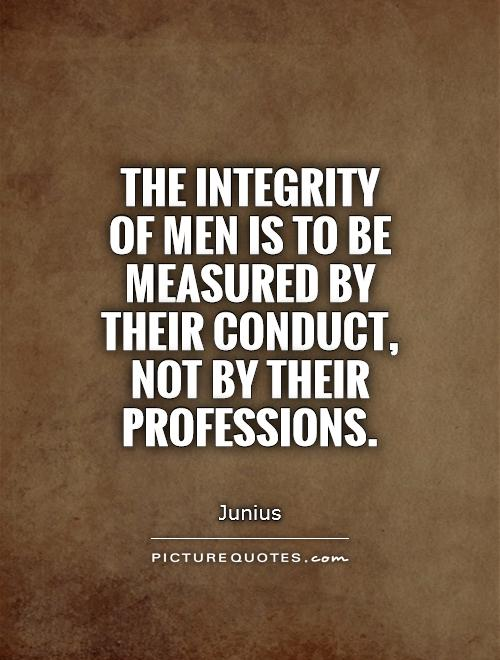 The integrity of men is to be measured by their conduct, not by their professions Picture Quote #1