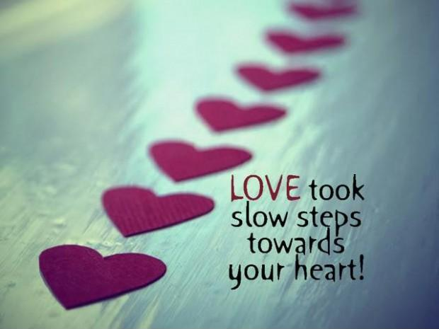 Love took slow steps towards your heart Picture Quote #1