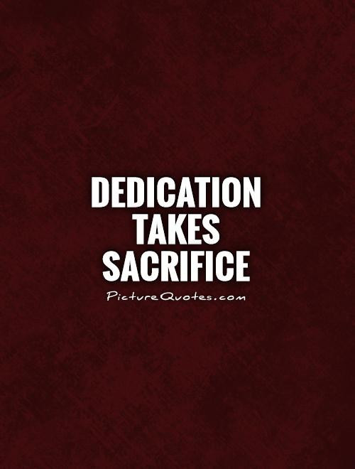 dedication takes sacrifice Picture Quote #1