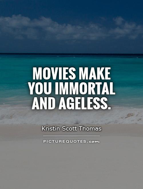 Movies make you immortal and ageless Picture Quote #1