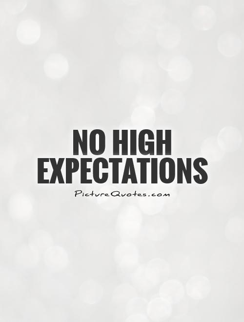 No high expectations Picture Quote #1