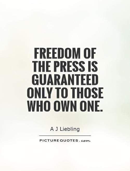 Freedom of the press is guaranteed only to those who own one Picture Quote #1