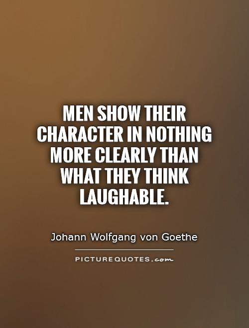 Men show their character in nothing more clearly than what they think laughable Picture Quote #1