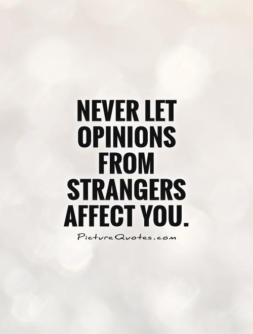 Never let opinions from strangers affect you Picture Quote #1