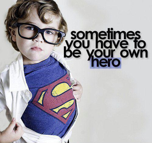 Sometimes you have to be your own hero Picture Quote #1
