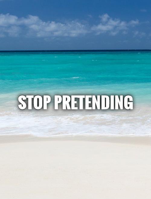 Stop pretending Picture Quote #1