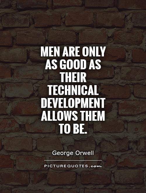 Men are only as good as their technical development allows them to be Picture Quote #1