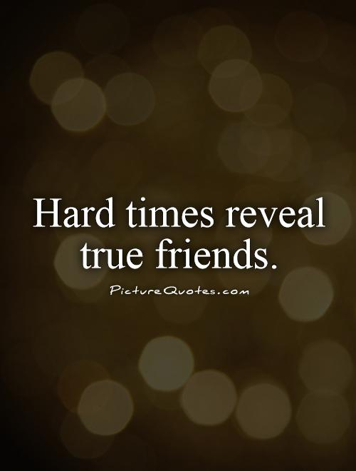 Hard times reveal true friends Picture Quote #1