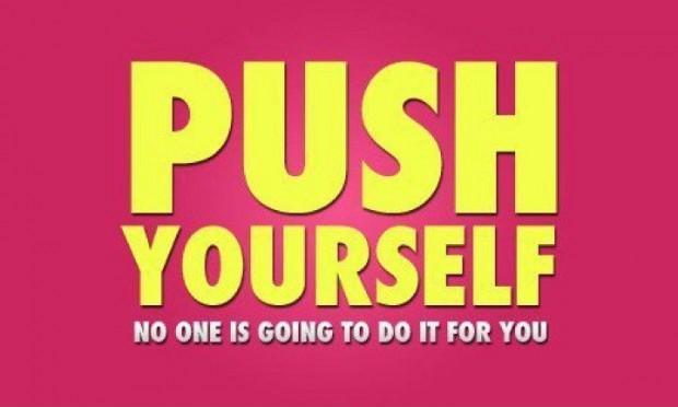 Push yourself. No one is going to do it for you Picture Quote #1
