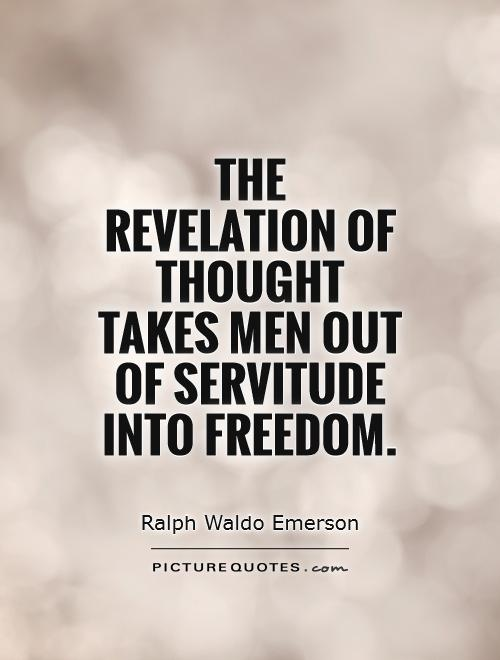 The revelation of thought takes men out of servitude into freedom Picture Quote #1