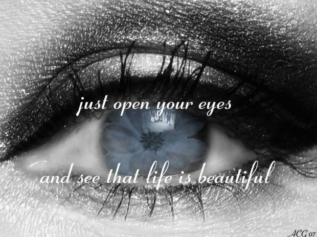 Just open your eyes and see that life is beautiful Picture Quote #1