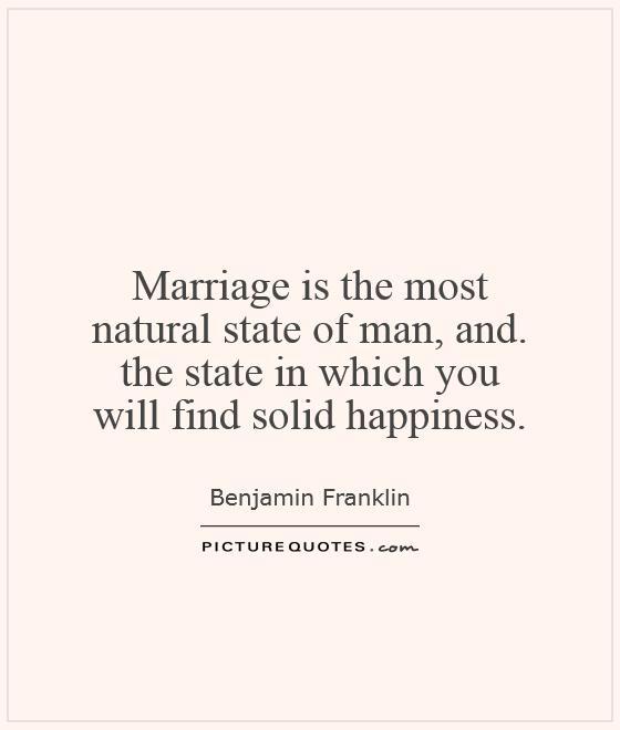 Marriage is the most natural state of man, and. the state in which you will find solid happiness Picture Quote #1