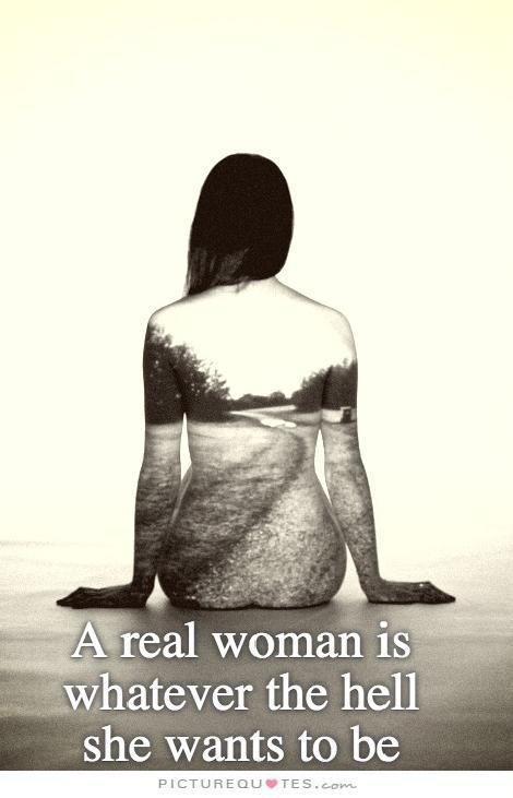 A real woman is whatever the hell she wants to be Picture Quote #2