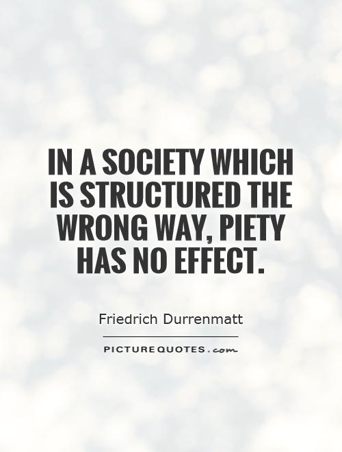In a society which is structured the wrong way, piety has no effect Picture Quote #1