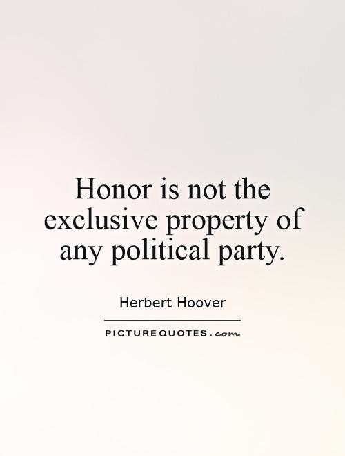 Honor is not the exclusive property of any political party Picture Quote #1