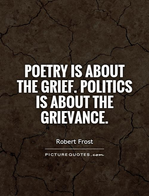 Poetry is about the grief. Politics is about the grievance Picture Quote #1