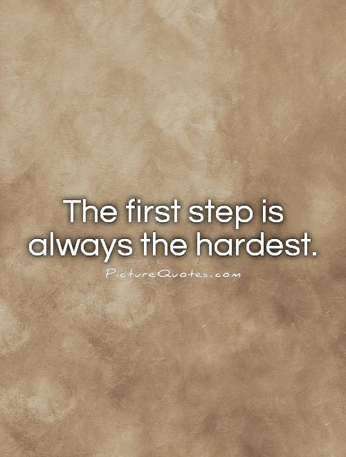 The first step is always the hardest Picture Quote #1