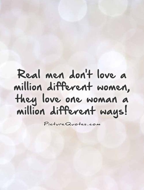 Love Quotes For Women Captivating Real Men Don't Love A Million Different Women They Love One