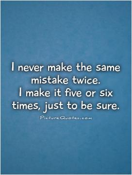 Yea, I make mistakes, its called being human   Picture Quotes