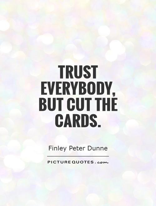 Trust everybody, but cut the cards Picture Quote #1