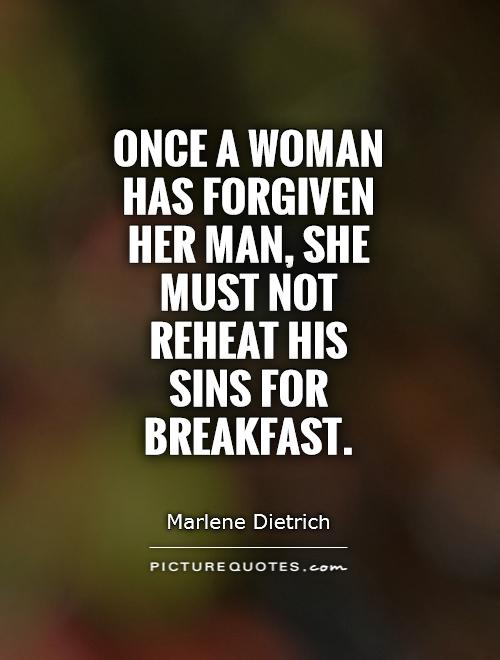 Once a woman has forgiven her man, she must not reheat his sins for breakfast Picture Quote #1