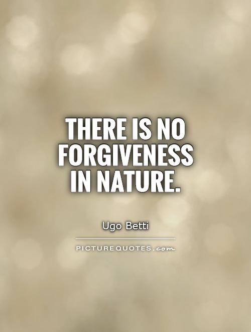 There is no forgiveness in nature Picture Quote #1