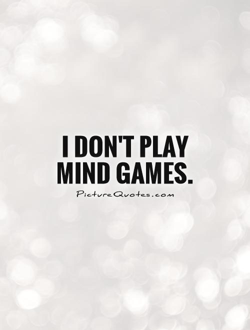 I don't play mind games Picture Quote #1