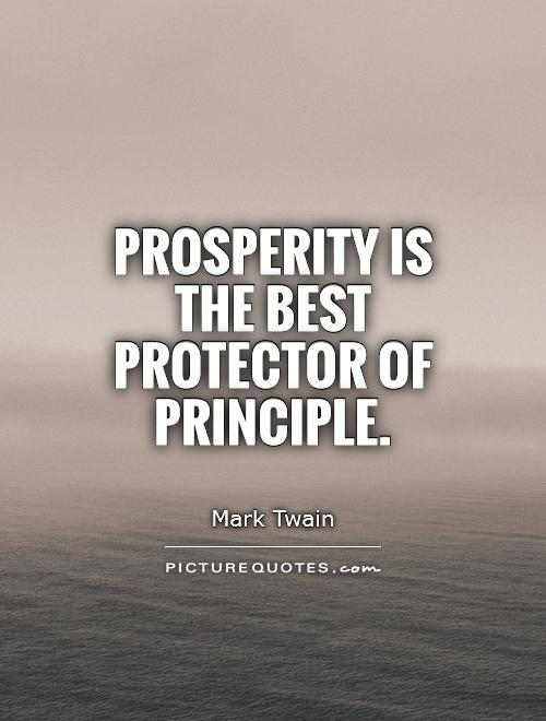 Prosperity is the best protector of principle Picture Quote #1