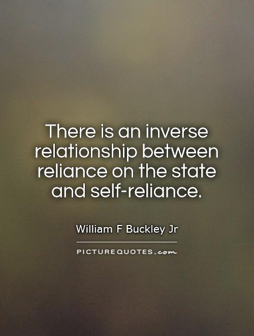 There is an inverse relationship between reliance on the state and self-reliance Picture Quote #1