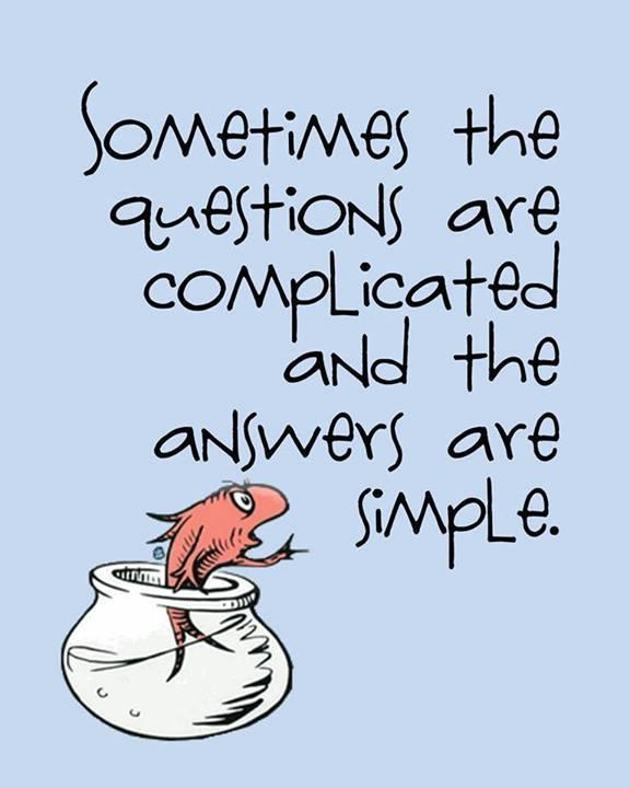 Sometimes the questions are complicated and the answers are simple Picture Quote #1