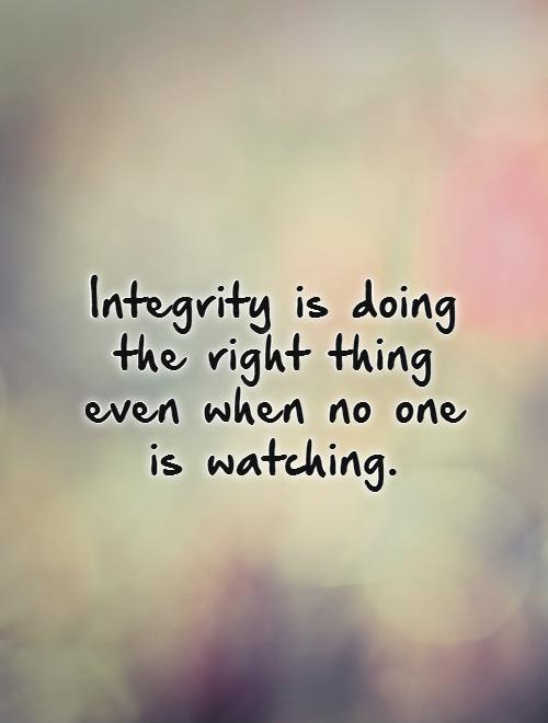 Integrity is doing the right thing even when no one is watching Picture Quote #1