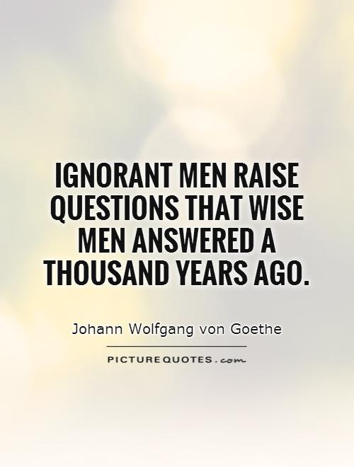 Ignorant men raise questions that wise men answered a thousand years ago Picture Quote #1