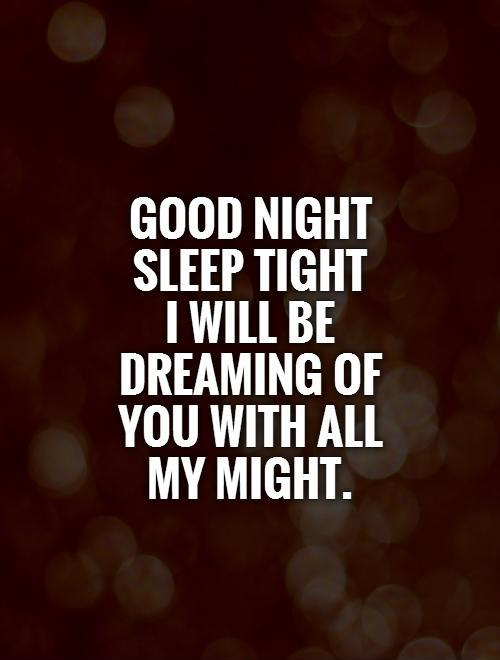 Good night sleep tight  I will be dreaming of you with all my might Picture Quote #1