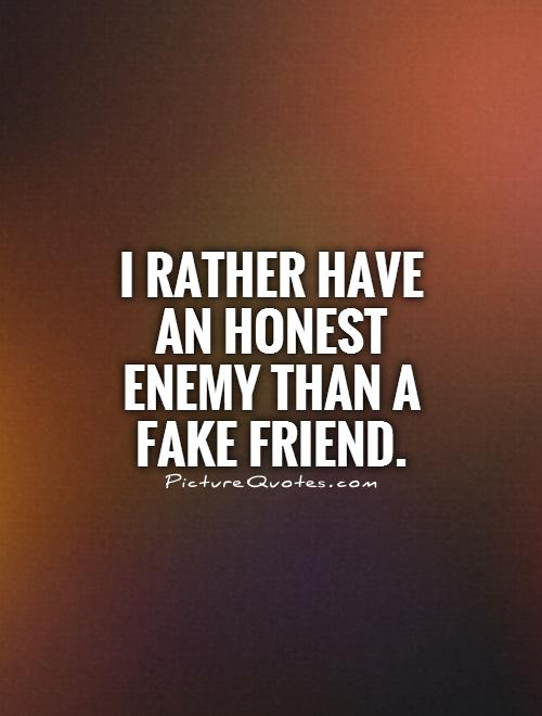 I rather have an honest enemy than a fake friend Picture Quote #1