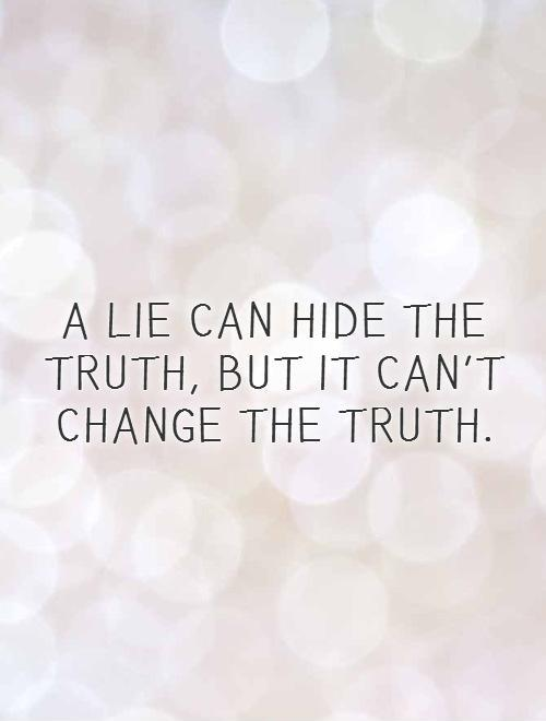 A lie can hide the truth, but it can't change the truth Picture Quote #1