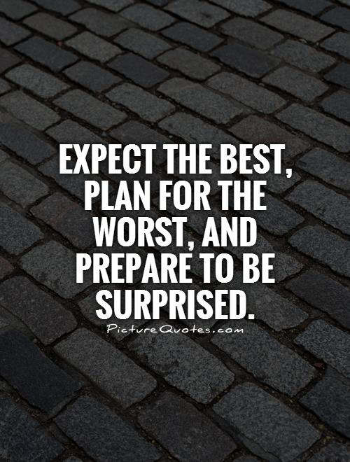 Expect the best, plan for the worst, and prepare to be surprised Picture Quote #1