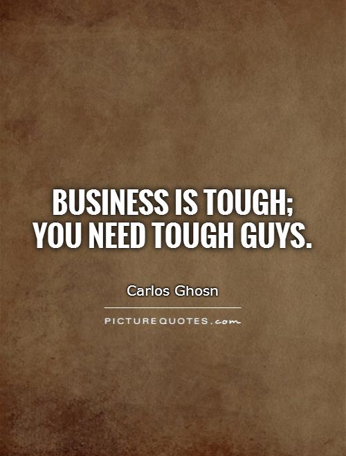 Business is tough; you need tough guys Picture Quote #1