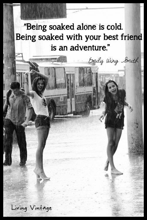 Being soaked alone is cold. Being soaked with your best friend is an adventure Picture Quote #1