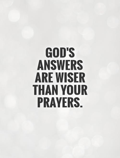 God's answers  are wiser than your prayers Picture Quote #1